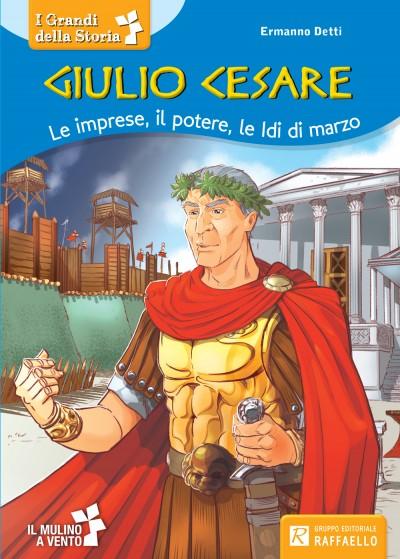 Giulio Cesare - Le imprese, il potere, le Idi di marzo